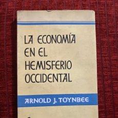 Libros de segunda mano: LA ECONOMÍA EN EL HEMISFERIO OCCIDENTAL ARNOLD J. TOYNBEE. Lote 194535177