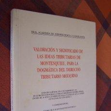 Libros de segunda mano: VALORACIÓN Y SIGNIFICADO DE LAS IDEAS TRIBUTARIAS DE MONTESQUIEU PARA LA DOGMÁTICA DEL DERECHO..2001. Lote 194613818