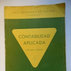 Libros de segunda mano: CONTABILIDAD APLICADA. PRIMER CURSO, POR LUIS GONZÁLEZ CASTRO. 1954. Lote 194736902