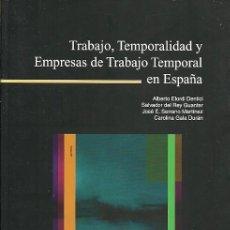 Libros de segunda mano: TRABAJO TEMPORALIDAD Y EMPRESAS DE TRABAJO TEMPORAL EN ESPAÑA ALBERTO ELORDI DENTICI 2001. Lote 194749498