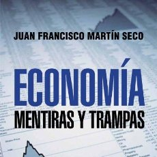 Libros de segunda mano: ECONOMÍA - MENTIRAS Y TRAMPAS. MENTIRAS Y TRAMPAS - JUAN FRANCISCO MARTÍN SECO - EDICIONES PENÍNSULA. Lote 194856787