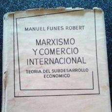 Libros de segunda mano: MARXISMO Y COMERCIO INTERNACIONAL MANUEL FUNES ROBERT AGUILAR 1962. Lote 194909350