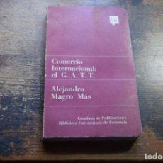Libros de segunda mano: COMERCIO INTERNACIONAL, EL G.A.T.T. ALEJANDRO MAGRO MAS, GUADIANA, 1969. Lote 194914815
