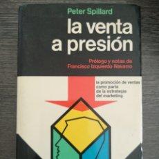 Libros de segunda mano: LA VENTA A PRESIÓN. PETER SPILLARD. SELECCIONES DE MARKETING OIKOS-TAU, 1968. Lote 195063316