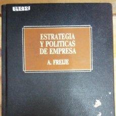 Libros de segunda mano: 29078 - ESTRATEGIA Y POLITICAS DE EMPRESAS - POR A. FREIJE - EDICIONES DEUSTO - AÑO ? . Lote 195077351