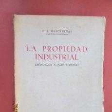 Libros de segunda mano: LA PROPIEDAD INDUSTRIAL , LEGISLACION Y JURISPRUDENCIA - C E MASCAREÑAS - BOSCH 1947 . Lote 195150780