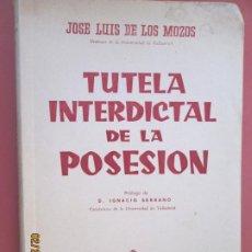Libros de segunda mano: TUTELA INTERDICTAL DE LA POSESION - JOSE LUIS DE LOS MOZOS - MADRID 1962. Lote 195150973