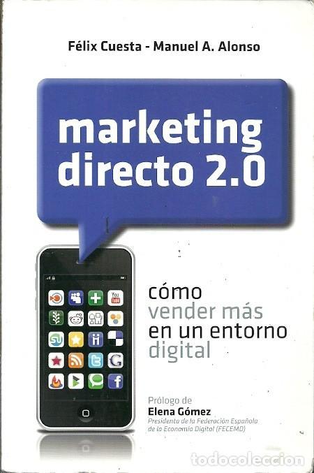 MARKETING DIRECTO 2.0 COMO VENDER MAS EN UN ENTORNO DIGITAL FELIX CUESTA MANUEL A ALONSO (Libros de Segunda Mano - Ciencias, Manuales y Oficios - Derecho, Economía y Comercio)