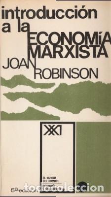 INTRODUCCIÓN A LA ECONOMÍA MARXISTA - ROBINSON, JOAN - SIGLO XXI (MÉXICO D.F.) 1973 (Libros de Segunda Mano - Ciencias, Manuales y Oficios - Derecho, Economía y Comercio)
