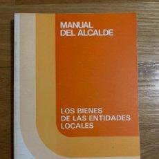 Libros de segunda mano: MANUAL DEL ALCALDE LOS BIENES DE LAS ENTIDADES LOCALES. Lote 195341338