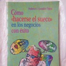 Libros de segunda mano: CÓMO HACERSE EL SUECO EN LOS NEGOCIOS CON ÉXITO. GONZÁLEZ FEDERICO J. 2002. Lote 195365321