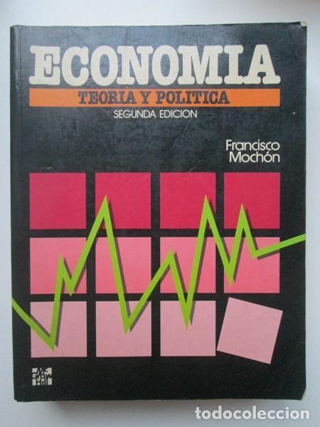 ECONOMÍA. TEORÍA Y POLÍTICA. FRANCISCO MOCHÓN (Libros de Segunda Mano - Ciencias, Manuales y Oficios - Derecho, Economía y Comercio)