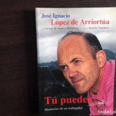 Libros de segunda mano: TÚ PUEDES. JOSÉ IGNACIO LÓPEZ DE ARRIORTÚA. DIARIO DE UN TRABAJADOR. Lote 195525490