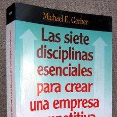 Libros de segunda mano: LAS SIETE DISCIPLINAS ESENCIALES PARA CREAR UNA EMPRESA COMPETITIVA, DE MICHAEL E. GERBER. Lote 195652623