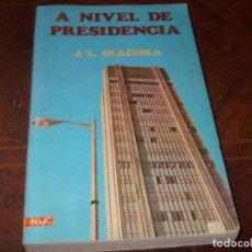 Livres d'occasion: A NIVEL DE PRESIDENCIA, J.L. OLAIZOLA. Lote 198231787