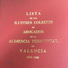 Libros de segunda mano: LISTA DE LOS ILUSTRES COLEGIOS DE ABOGADOS DE LA AUDIENCIA TERRITORIAL DE VALENCIA AÑO 1965.. Lote 198763525