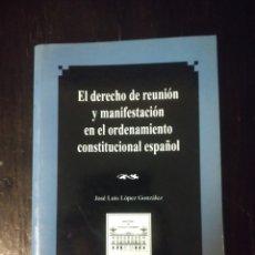 Livros em segunda mão: EL DERECHO DE REUNIÓN Y MANIFESTACIÓN EN EL ORDENAMIENTO CONSTITUCIONAL ESPAÑOL. LÓPEZ GONZÁLEZ 1995. Lote 199754356