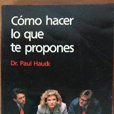 Libros de segunda mano: COMO HACER LO QUE TE PROPONES – DR. PAUL HAUCK – PLAZA & JANES EDITORES S.A – EDICIÓN ESPEDIAL PARA. Lote 201671326