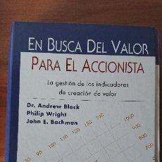 Libros de segunda mano: EN BUSCA DEL VALOR PARA EL ACCIONISTA – DR. ANDREW BLACK; PHILIP WRIGHT; JOHN E. BACHMAN - LA GESTIO. Lote 201906997