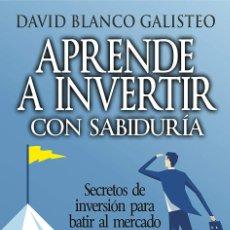 Libros de segunda mano: 'APRENDE A INVERTIR CON SABIDURÍA', DE DAVID BLANCO GALISTEO. EDUCACIÓN FINANCIERA. 2018. NUEVO.. Lote 202773973