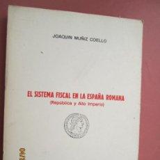 Libros de segunda mano: EL SISTEMA FISCAL EN LA ESPAÑA ROMANA - JOAQUIN MUÑIZ COELLO - REPUBLICA Y ALTO IMPERIO. Lote 203145336