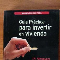 Libros de segunda mano: GUÍA PRÁCTICA PARA INVERTIR EN VIVIENDA – J.A. ALMOGUERA – NEMESIO GALLARDO ESINE CENTRO DE ESTUDIOS. Lote 205446001