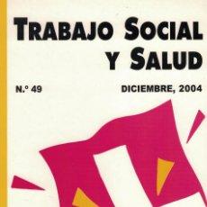 Libros de segunda mano: TRABAJO SOCIAL Y SALUD Nº 49. DICIEMBRE 2004. Lote 206204003