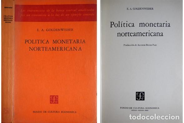 GOLDENWEISER, EMANUEL A. POLÍTICA MONETARIA NORTEAMERICANA. 1956. (Libros de Segunda Mano - Ciencias, Manuales y Oficios - Derecho, Economía y Comercio)
