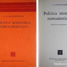 Libros de segunda mano: GOLDENWEISER, EMANUEL A. POLÍTICA MONETARIA NORTEAMERICANA. 1956.. Lote 206398271
