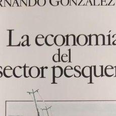 Libros de segunda mano: LA ECONOMIA DEL SECTOR PESQUERO - GONZALEZ LAXE, FERNANDO. Lote 206782413