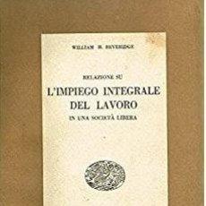 Libros de segunda mano: WILLIAM H. BEVERIDGE - RELAZIONE SU L'IMPIEGO INTEGRALE DEL LAVORO. Lote 208334622