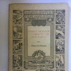 Libros de segunda mano: MINERIA INDUSTRIA Y COMERCIO DEL PAIS VASCO 1951 - ALFONSO DE CHURRUCA CON FIRMA Y DEDICATORIA -116P. Lote 209086616