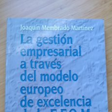 Libros de segunda mano: LA GESTION EMPRESARIAL A TRAVES DEL MODELO EUROPEO DE EXCELENCIA E.F.Q.M. -JOAQUIN MEMBRADO MARTÍNEZ. Lote 209344577
