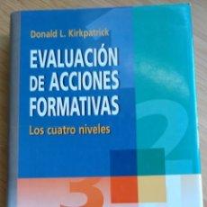 Libros de segunda mano: EVALUACIÓN DE ACCIONES FORMATIVAS, LOS CUATRO NIVELES - DONALD L. KIRKPATRICK. Lote 210099580