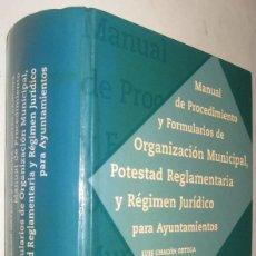 Libros de segunda mano: MANUAL DE PROCEDIMIENTO Y FORMULARIOS DE ORGANIZACION MUNICIPAL, POTESTAD REGLAMENTARIA...... Lote 210175291