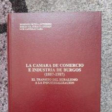 Libros de segunda mano: LA CAMARA DE COMERCIO E INDUSTRIA DE BURGOS 1887 - 1987. Lote 210577070