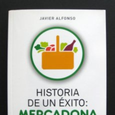 Libros de segunda mano: MERCADONA. HISTORIA DE UN ÉXITO. LAS CLAVES DEL TRIUNFO DE JUAN ROIG – JAVIER ALFONSO. Lote 210605688
