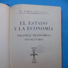 Libros de segunda mano: LIBRO EL ESTADO DE LA ECONOMIA, POLITICA ECONOMICA TOTALITARIA, HIGINIO PARIS EGUILAZ, AÑO 1939. Lote 213804035