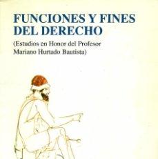 Libros de segunda mano: FUNCIONES Y FINES DEL DERECHO. ESTUDIOS EN HONOR DE MARIANO HURTADO BAUTISTA. Lote 218386361