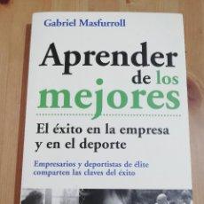 Libros de segunda mano: APRENDER DE LOS MEJORES. EL ÉXITO EN LA EMPRESA Y EN EL DEPORTE (GABRIEL MASFURROLL). Lote 219074638