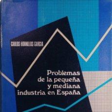 Libros de segunda mano: PROBLEMAS DE LA PEQUEÑA Y MEDIANA INDUSTRIA EN ESPAÑA / CARLOS HORNILLOS GARCÍA. MADRID, 1970.. Lote 219339182