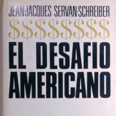 Libros de segunda mano: EL DESAFÍO AMERICANO / JEAN-JACQUES SERVAN-SCHREIBER. BARCELONA : PLAZA & JANÉS, 1968.. Lote 219340747