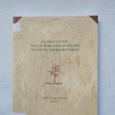 Libros de segunda mano: LA PROTECCION DE LOS DERECHOS HUMANOS EN LOS FLUJOS MIGRATORIOS. JOSE L. GOMEZ DE PRADO. TDK533. Lote 221088603
