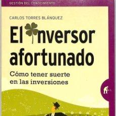 Libros de segunda mano: EL INVERSOR AFORTUNADO: CÓMO TENER SUERTE EN LAS INVERSIONES - CARLOS TORRES. Lote 221668843
