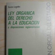 Libros de segunda mano: LEY ORGANICA DEL DERECHO A LA EDUCACION Y DISPOSICICIONES REGLAMENTARIAS TEXTOS LEGALES. Lote 222351752