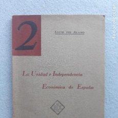 Libros de segunda mano: LA UNIDAD E INDEPENDENCIA ECONÓMICA DE ESPAÑA. LUCIO DEL ÁLAMO.. Lote 222763245