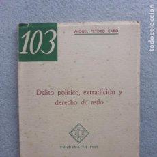 Libros de segunda mano: DELITO POLÍTICO, EXTRADICIÓN Y DERECHO DE ASILO. MIGUEL PEYDRO CARO. AÑO 1960.. Lote 222770108