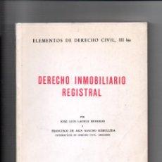 Libros de segunda mano: DERECHO INMOBILIARIO REGISTRAL. JOSE L. LACRUZ - F. SANCHO REBULLIDA. JOSE Mª BOSCH EDITOR 1984. Lote 222917716