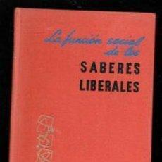 Livres d'occasion: LA FUNCIÓN SOCIAL DE LOS SABERES LIBERALES. ANTONIO MILLÁN PUELLOS. Lote 223668717