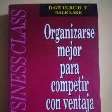 Libros de segunda mano: ORGANIZARSE MEJOR PARA COMPETIR CON VENTAJA. DAVE ULRICH Y DALE LAKE. VERGARA. 1992.. Lote 227773020